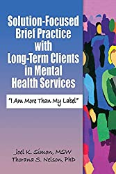 Solution-Focused Brief Practice with Long-Term Clients in Mental Health Services (Haworth Series in Brief & Solution-Focused Therapies)