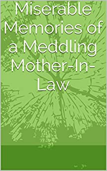meddling mother in laws essay 177 quotes from george washington:  all i am i owe to my mother  meddling as little as possible in their affairs where our own are not involved.