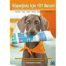 KÖPEĞİNİZ İÇİN 101 BECERİ: Ünlü Bir Eğitmenden ve Dünyanın En Akıllı Köpeğinden Köpek Eğitimi Sırlarını Öğrenin