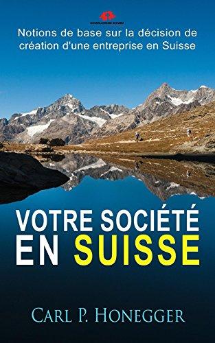 Votre société en Suisse: Notions de base sur la décision de création d'une entreprise en Suisse.