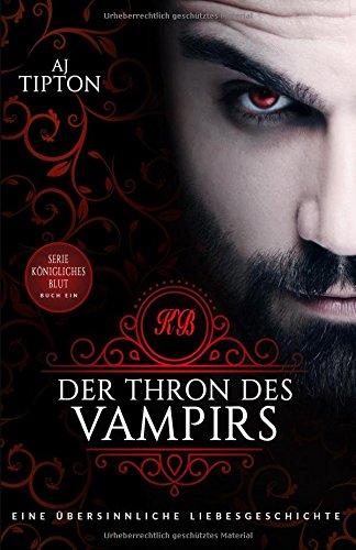 Der Thron des Vampirs: Eine übersinnliche Liebesgeschichte (Königliches Blut, Band 1)