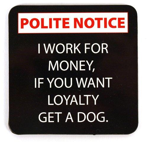 educado-aviso-posavasos-i-trabajo-de-dinero-if-you-want-lealtad-get-un-perro