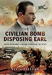 The Civilian Bomb Disposing Earl: Jack Howard and Civilian Bomb Disposal in WW2