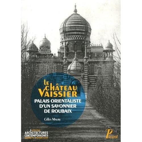 Le château Vaissier : Palais orientaliste d'un savonnier de Roubaix (1892-1929)