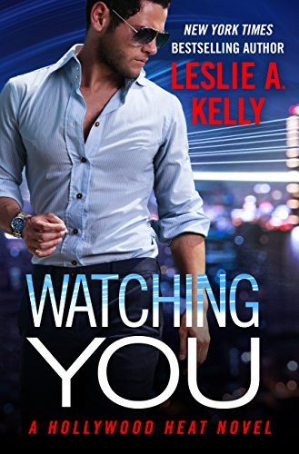 Watching You (Hollywood Heat Book 1) by [Kelly, Leslie A.]