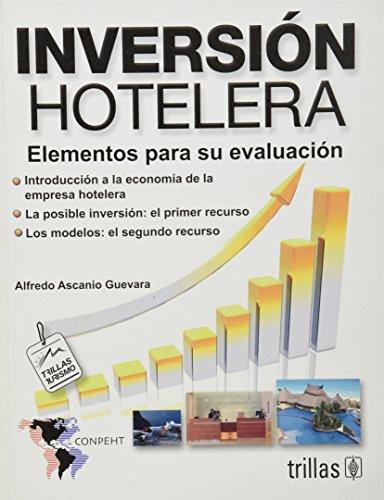 Inversion hotelera/ Hotel Investment: Elementos Para Su Evaluacion/ Elements for Evaluation por Alfredo Ascanio Guevara