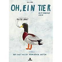 Oh, ein Tier: Ein Bestimmungsbuch. Mit fast allen Arten Deutschlands