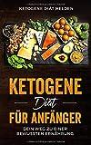 Ketogene Diät für Anfänger: Dein Weg zu einer bewussten Ernährung. Einführung in die ketogene Ernährungsweise.