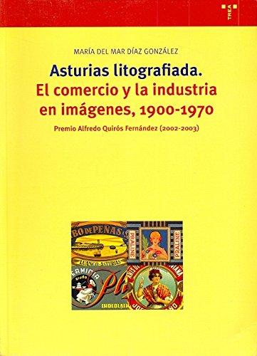 Asturias litografiada: El comercio y la industria en imágenes, 1900-1970 (Biblioteconomía y Administración Cultural) por María del Mar Díaz González