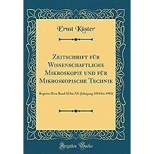 Zeitschrift für Wissenschaftliche Mikroskopie und für Mikroskopische Technik: Register II zu Band XI bis XX (Jahrgang 1894 bis 1903) (Classic Reprint)