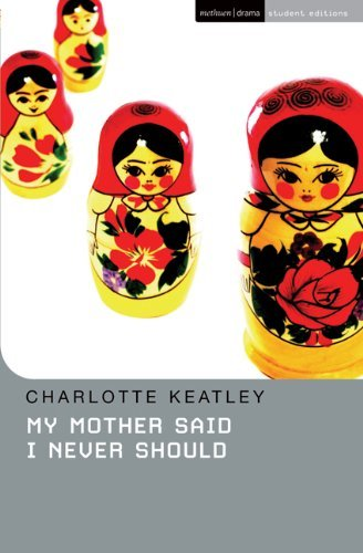 My Mother Said I Never Should (Methuen Student Editions) by Charlotte Keatley (1994-08-30)