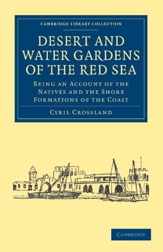 Desert and Water Gardens of the Red Sea: Being an Account of the Natives and the Shore Formations of the Coast (Cambridge Library Collection - Anthropology) - Native Garden Collection