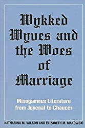 Wykked Wyves and the Woes of Marriage: Misogamous Literature from Juvenal to Chaucer (SUNY series in Medieval Studies)