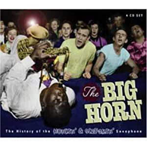 The Big Horn: The History of the Honkin' & Screamin' Saxophone (4CD)
