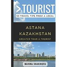 Greater Than a Tourist- Astana Kazakhstan: 50 Travel Tips from a Local