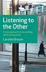 Listening to the Other: A Practical Approach to Listening Skills: A New Approach to Counselling and Listening Skills