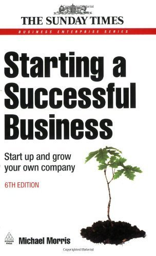 Starting a Successful Business: Start Up and Grow Your Own Company (Business Enterprise) by Morris, Michael J (2008) Paperback