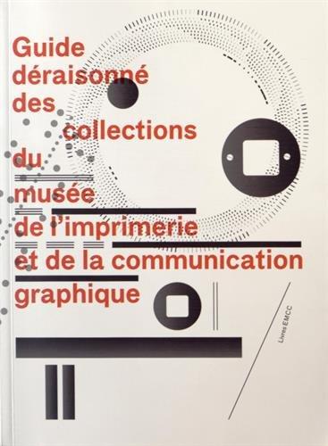 Guide déraisonné des collections du musée de l'imprimerie et de la communication graphique