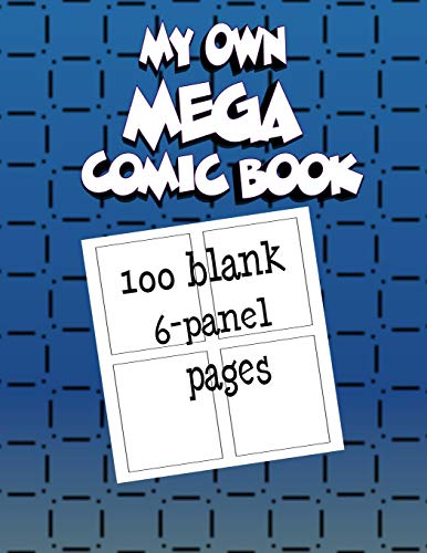 My Own Mega Comic Book: 100 blank 6-panel pages Mega-panel