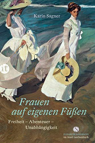 Frauen auf eigenen Füßen: Freiheit – Abenteuer – Unabhängigkeit (Elisabeth Sandmann im it)