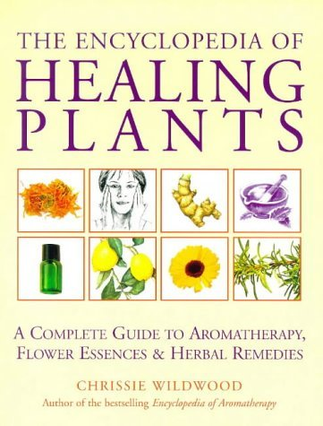 the-encyclopedia-of-healing-plants-a-guide-to-aromatherapy-flower-essences-and-herbal-remedies-by-ch