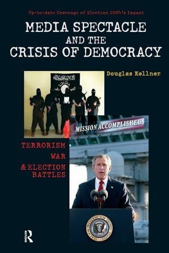 Media Spectacle and the Crisis of Democracy: Terrorism, War, and Election Battles (Cultural Politics & the Promise of Democracy) by Douglas Kellner (2005-05-27)