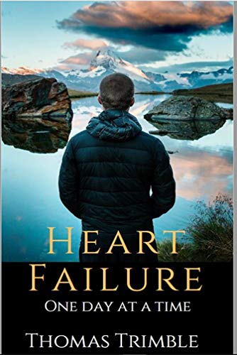 Heart Failure: One Day At A Time por Thomas Trimble