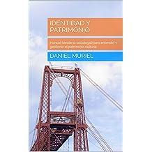 Identidad y patrimonio: Manual (desde la sociología) para entender y gestionar el patrimonio cultural