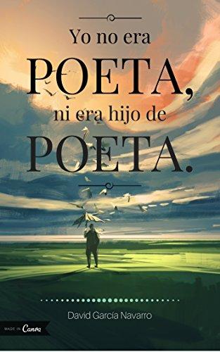 Yo no era poeta, ni era hijo de poeta. por David García Navarro