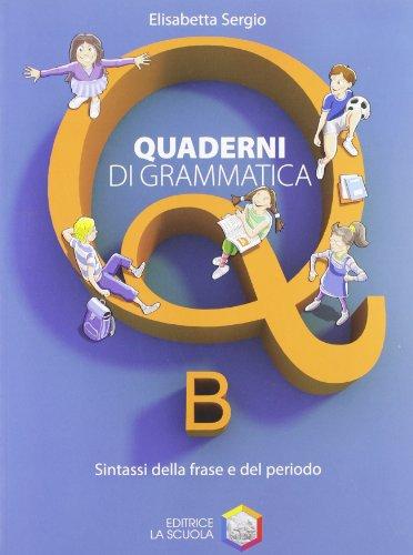 Quaderni di grammatica. Vol. B: Sintassi della frase e del periodo. Per la Scuola media