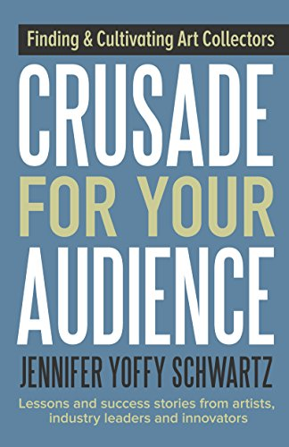 Crusade For Your Audience: Finding Audiences and Cultivating Collectors (English Edition)