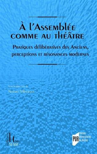 A l'Assemblée comme au théâtre: Pratiques délibératives des Anciens, perceptions et résonances modernes