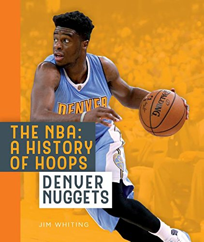 Denver Nuggets (The NBA: A History of Hoops)