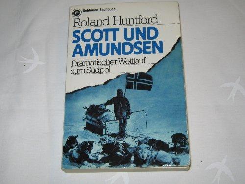 Scott und Amundsen. Dramatischer Wettlauf zum Südpol.