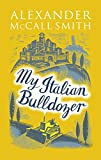 Front cover for the book My Italian Bulldozer by Alexander McCall Smith