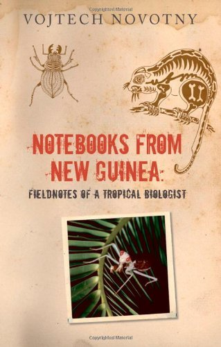 Notebooks from New Guinea: Field Notes of a Tropical Biologist by Vojtech Novotny (2009-05-14)