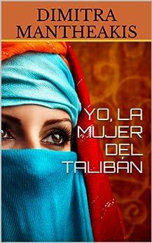 YO, LA MUJER DEL TALIBÁN (Spanish Edition)