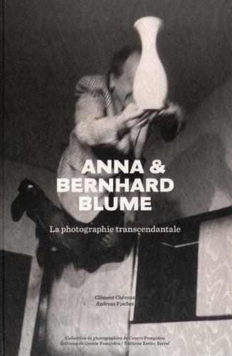 Anna & Bernhard Blume - La Photographie Transcendantale par Bernhard Blume, Clement Cheroux