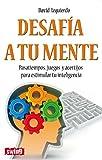 Desafía a tu mente: Pasatiempos, juegos y acertíjos para estimular tu inteligencia