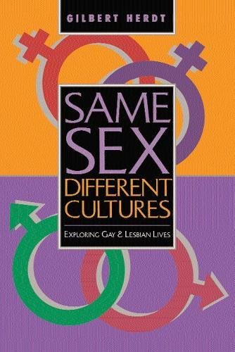 Same Sex, Different Cultures: Exploring Gay And Lesbian Lives: Gays and Lesbians Across Cultures