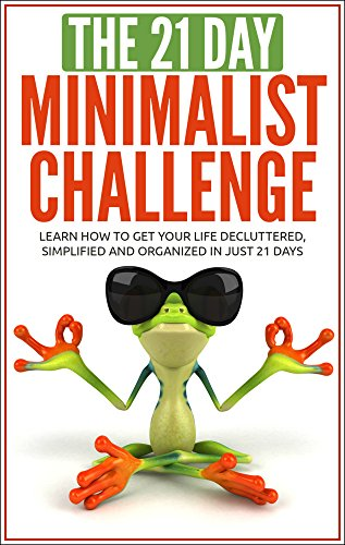 free kindle book Minimalism: The 21-Day Minimalism Challenge - learn how to get your life decluttered, simplified & organized (minimalist living, minimalist lifestyle, ... minimalist budget) (21-Day Challenges)