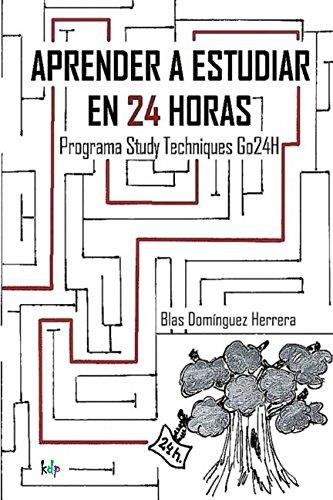 Aprender a estudiar en 24 horas: Study Techniques Go24H por Blas Domínguez Herrera