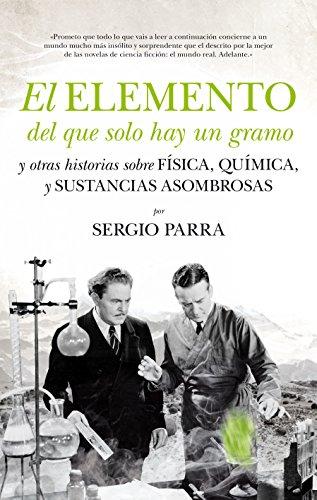 Elemento Del Que Solo Hay Un Gramo, El (Divulgación científica) por Sergio Parra