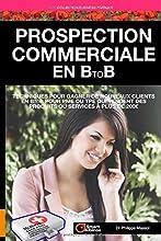 Prospection commerciale en B to B: Gagner de nouveaux clients en B to B pour PME ou TPE qui vendent des produits ou services à plus de 200€ (Business Pratique)