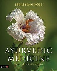 Ayurvedic Medicine: The Principles of Traditional Practice by Sebastian Pole (2012-09-15)