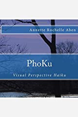 PhoKu: Visual Perspective Haiku by Annette Rochelle Aben (2016-01-13) Paperback