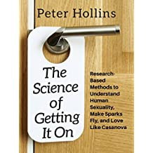 The Science of Getting It On: Research-Based Methods to Understand Human Sexuality, Make Sparks Fly, and Love Like Casanova (English Edition)