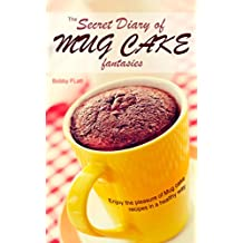 The Secret Diary of Mug Cake Fantasies: Enjoy the Pleasure of Mug cake recipes in a Healthy Way (English Edition)