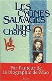 Les cygnes sauvages : Les Mémoires d'une famille chinoise de l'Empire céleste à Tian'an-men