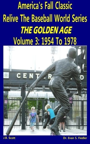 America's Fall Classic - Relive the Baseball World Series (Vol. 3: 1954 To 1978) (Volume 3) by J.B. Scott (2015-03-15)